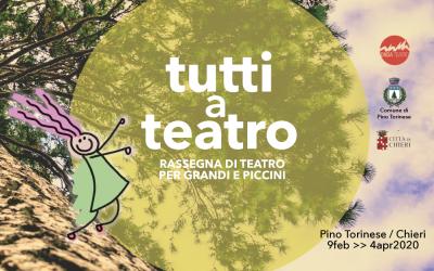 TUTTI A TEATRO – Rassegna di teatro per grandi e piccini Pino Torinese e Chieri / 9 febbraio >> 4 aprile 2020